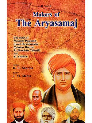 Makers of The Aryasamaj (Life Sketch of Maharshi Dayanand, Swami Shraddhanand, Mahatma Hansraj, Pt. Gurudutta Vidyarthi and Pt. Lekhram)