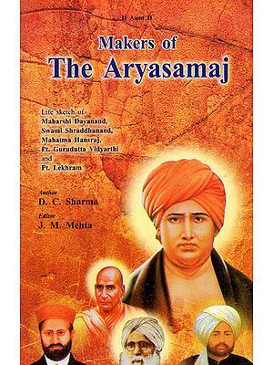 Makers of The Aryasamaj (Life Sketch of Maharshi Dayanand, Swami Shraddhanand, Mahatma Hansraj, Pt. Gurudutta Vidyarthi and Pt. Lekhram)