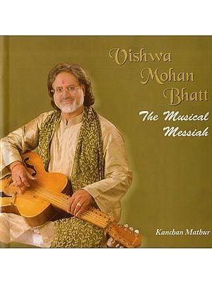 Vishwa Mohan Bhatt - The Musical Messiah (With CD Inside)