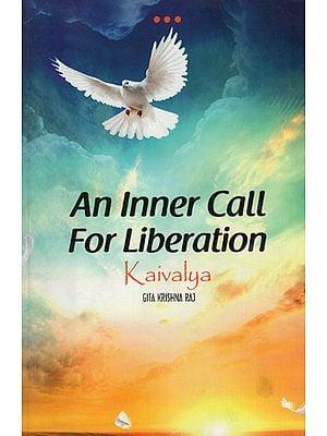 Kaivalya (An Inner Call for Liberation)