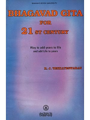 Bhagavad Gita for 21st Century (Way to Add Years to Life and Add Life to Years)