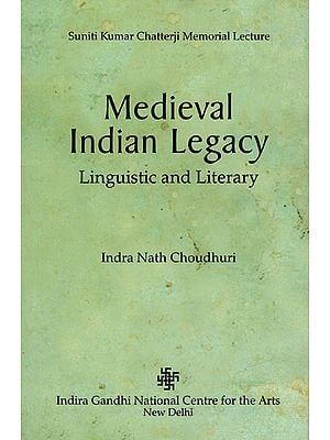 Medieval Indian Legacy (Linguistic and Literary)