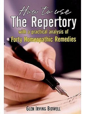 How to Use The Repertory With a Practical Analysis of Forty Homeopathic Remedies