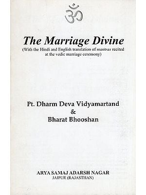 The Marriage Divine (With the Hindi and English Translation of Mantras recited at the Vedic Marriage Ceremony)