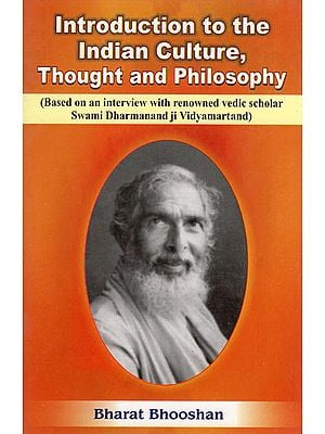 Introduction to the Indian Culture, Thought and Philosophy (Based on an Interview with Renowned Vedic Scholar Swami Dharmanand Ji Vidyamartand)
