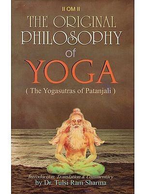 The Original Philosophy of Yoga (The Yogasutras of Patanjali)