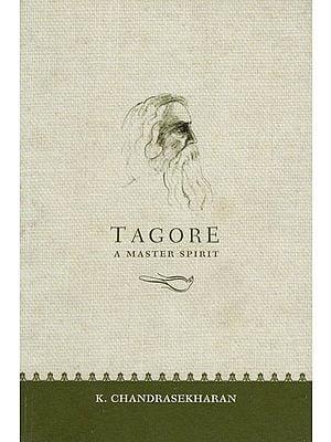 Tagore (A Master Spirit)