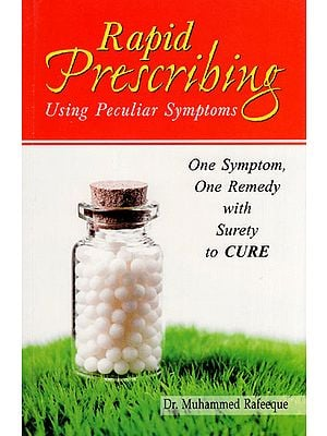Rapid Prescribing Using Peculiar Symptoms (One Symptom, One Remedy with Surety to Cure)