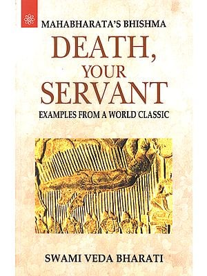 Mahabharata's Bhishma - Death Your Servant (Examples From A World Classic)