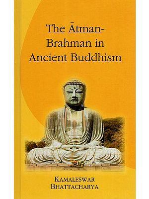 The Atman - Brahman in Ancient Buddhism
