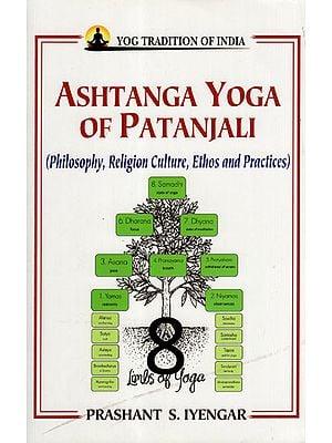 Ashtanga Yoga of Patanjali (Philosophy, Religion Culture, Ethos and Practices)