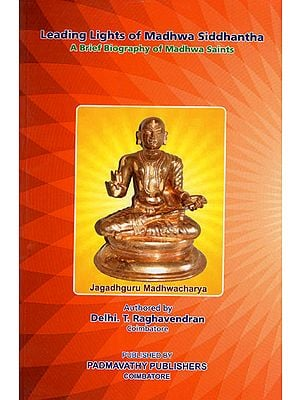 Leading Lights of Madhwa Siddhanta (A Brief Biography of Madhwa Saints)