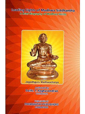 Leading Lights of Madhwa Siddhanta (A Brief Biography of Madhwa Saints)