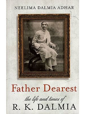 Father Dearest (The Life and Times of R. K. Dalmia)
