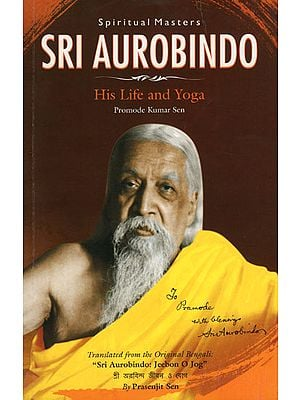 Sri Aurobindo (His Life and Yoga)