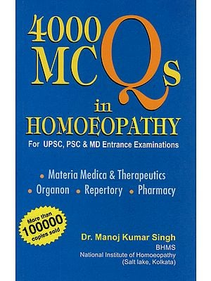 4000 MCQs in Homoeopathy (For UPSC, PSC & MD Entrance Examinations)