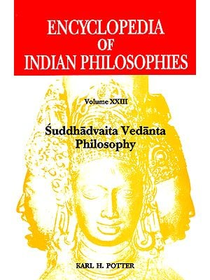 Suddhadvaita Vedanta Philosophy (Encyclopedia of Indian Philosophies - Volume XXIII)