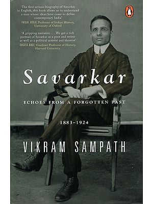 Savarkar - Echoes from A Forgotten Past (1883-1924)