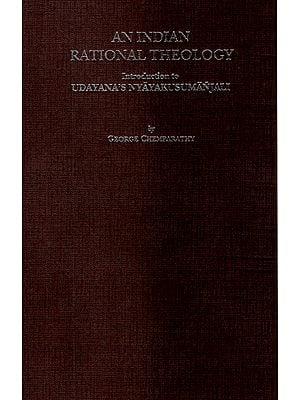 An Indian Rational Theology (Introduction to Udayana's Nyayakusumanjali)