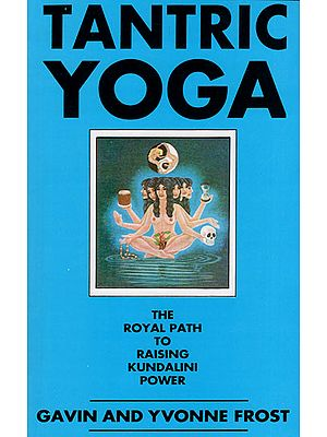 Tantric Yoga (The Royal Path to Raising Kundalini Power)