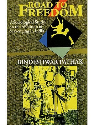 Road to Freedom (A Sociological Study on the Abolition of Scavenging in India)