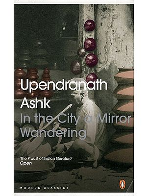 Upendranath Ashk (In the City a Mirror Wandering)