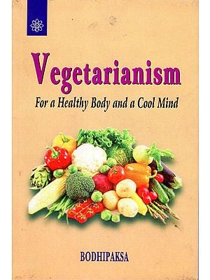 Vegetarianism (For a Healthy Body and a Cool Mind)