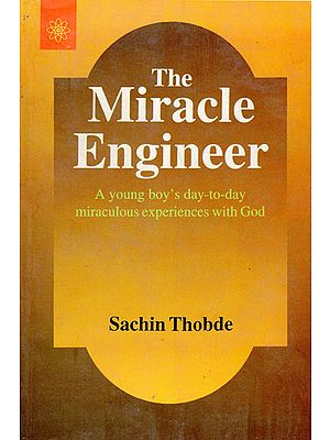 The Miracle Engineer (A Young Boy's Day to Day Miraculous Experience With God)