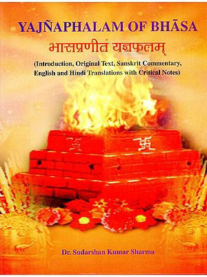Yajnaphalam of Bhasa (Introduction, Original Text, Sanskrit Commentary, English and Hindi Translations with Critical Notes)
