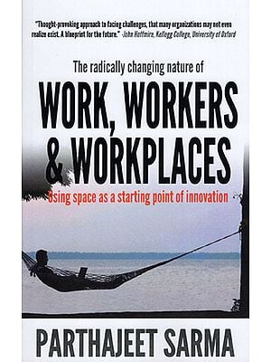The Radically Changing Nature of Work, Workers and Workplaces (Using Space as a Starting Point of Innovation)
