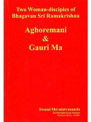 Aghoremani and Gauri Ma (Two Woman Disciples of Bhagavan Sri Ramakrishna)
