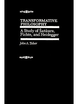 Transformative Philosophy (A Study of Sankara, Fichte, and Heidegger)