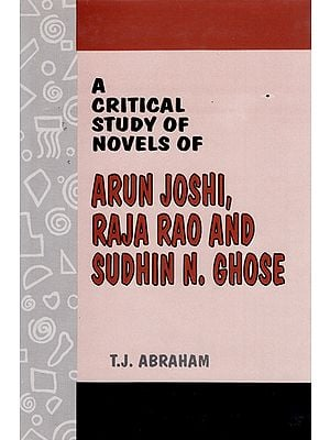 A Critical Study of Novels of (Arun Joshi, Raja Rao and Sudhin N. Ghose)
