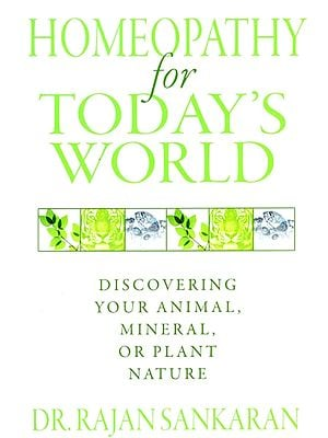 Homeopathy for Today's World (Discovering Your Animal, Mineral, or Plant Nature)