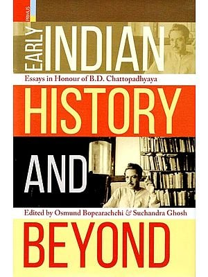 Early Indian History and  Beyond (Essays in Honour of B.D. Chattopadhyaya)