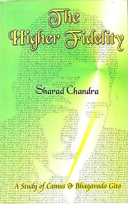 The Higher Fidelity (A Study of Camus and The Bhagavada-Gita)