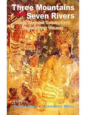 Three Mountains and Seven Rivers (Prof. Musashi Tachikawa's Felicitation Volume)