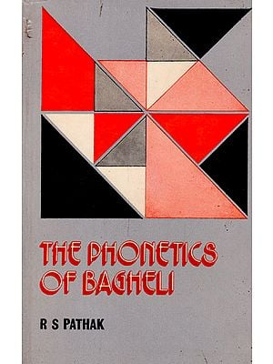The Phonetics of Bagheli: A Phonetic and Phonological Study of a Dialect of Hindi (An Old and Rare Book)