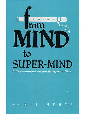From Mind to Super-Mind (A Commentary on The Bhagavad Gita)