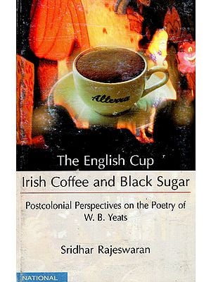 The English Cup Irish Coffee and Black Sugar (Postcolonial Perspective on the Poetry of W.B. Yeats)