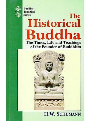 The Historical Buddha (The Times, Life and Teachings of the Founder of Buddhism)