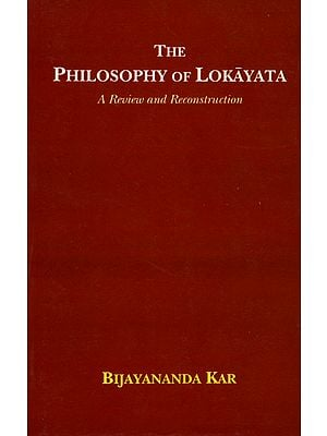 The Philosophy of Lokayata (A Review and Reconstruction)