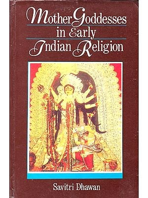 Mother Goddesses in Early Indian Religion (An Old and Rare Book)