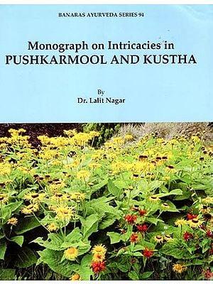 Monograph on Intricacies in Pushkarmool and Kustha