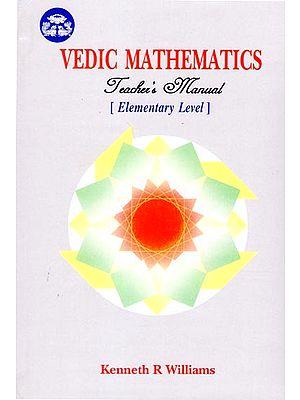 Vedic Mathematics Teacher's Manual (Elementary Level)