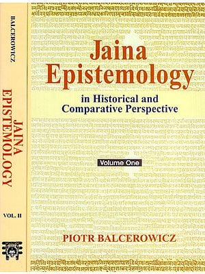 Jaina Epistemology in Historical and Comparative Perspectives (Set of 2 Volumes)