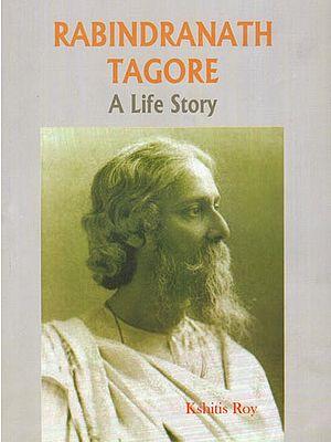 Rabindranath Tagore (A Life Story)