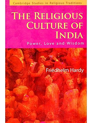 The Religious Culture of India (Power, Love and Wisdom)