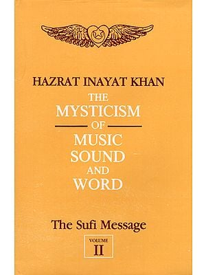The Mysticism of Music Sound and Word - The Sufi Message (Vol- II)