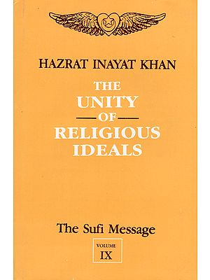 The Unity of Religious Ideals - The Sufi Message (Vol- IX)